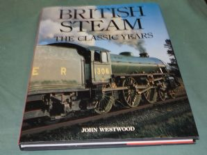 BRITISH STEAM THE CLASSIC YEARS (Westwood 1989)